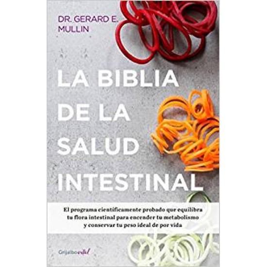 La biblia de la salud intestinal: Activa tu metabolismo, restablece tu flora interna y pierde peso para siempre